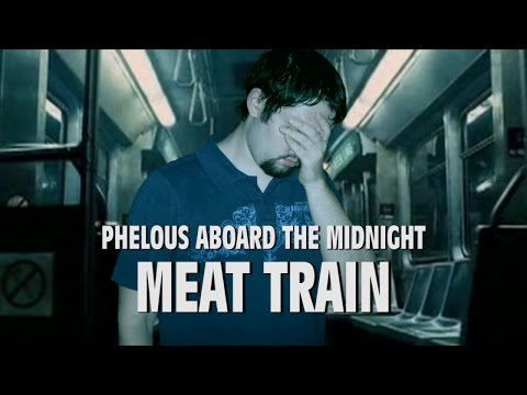 Phelous - The Midnight Meat Train
