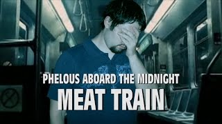 The Midnight Meat Train - Phelous