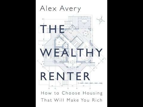 The Wealthy Renter: How to Choose Housing That Will Make You Rich - Alex Avery
