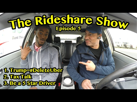 The Rideshare Show Episode 5: Trump=#DeleteUber, Tax Talk, Be a 5 Star Driver