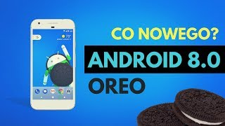 Android 8.0 Oreo - najciekawsze nowości