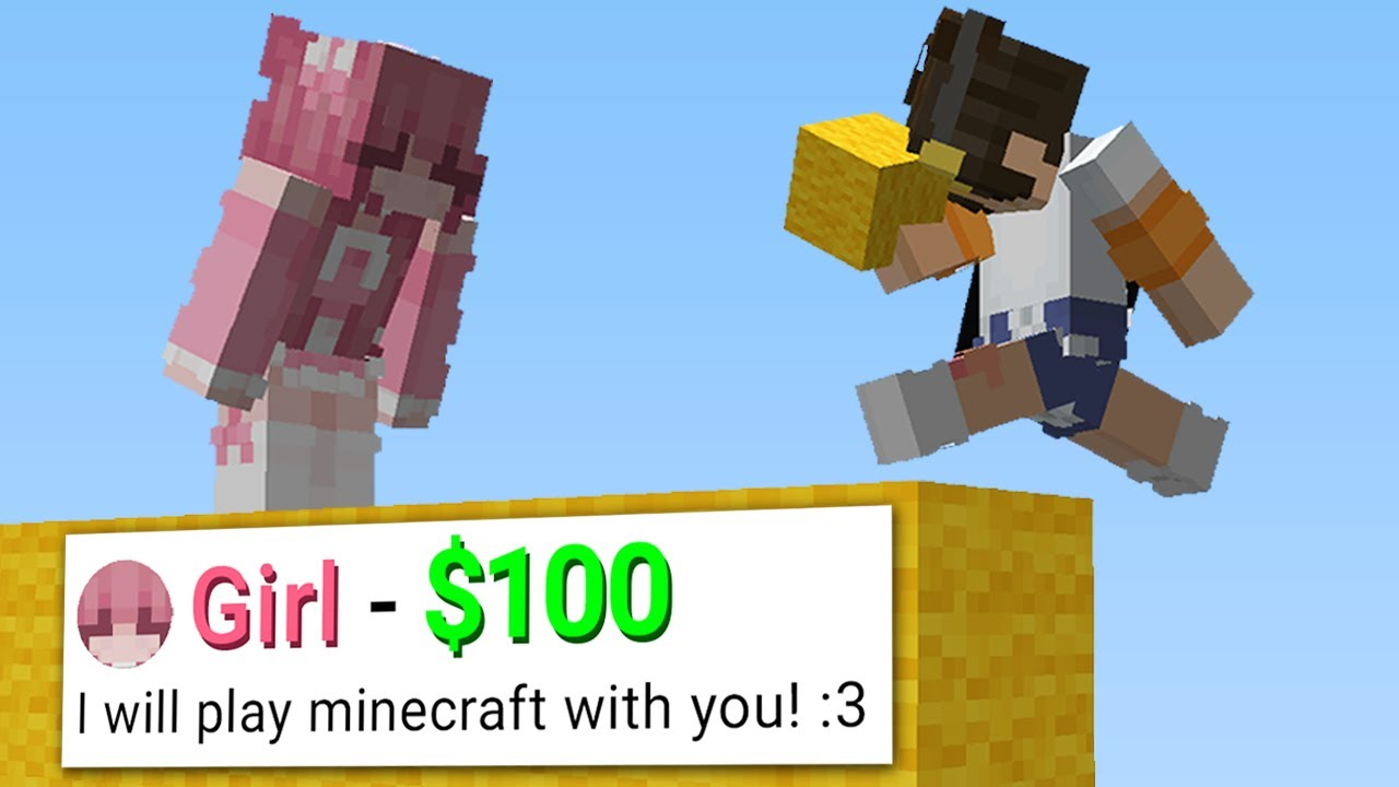 I hired a girl for $100 to play minecraft…