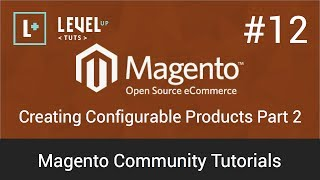 Magento Community Tutorials #12 - Creating Configurable Products Part 2
