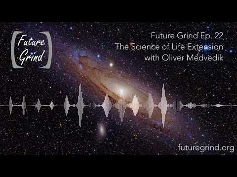 Future Grind Ep. 22 - The Science of Life Extension with Oliver Medvedik