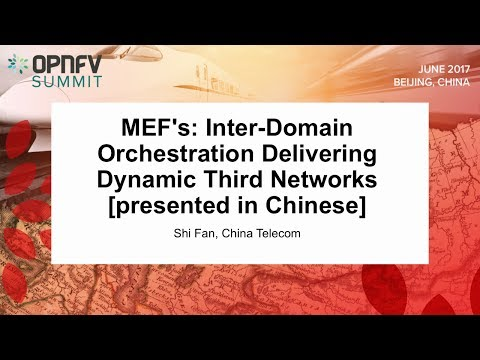 [C] MEF's: Inter-Domain Orchestration Delivering Dynamic Third Networks - Shi Fan, China Telecom