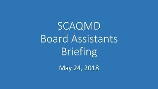 SCAQMD Board Assistants Briefing - May 24, 2018