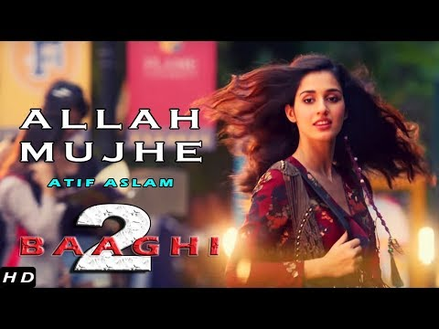 allah-mujhe---baaghi-2-song-|-atif-aslam-|-tiger-shroff-|-disha-patani-|-full-video-song