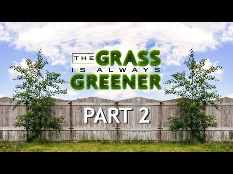 The Grass is Always Greener - Part 2