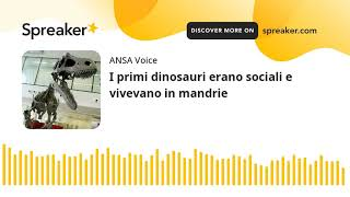 I primi dinosauri erano sociali e vivevano in mandrie