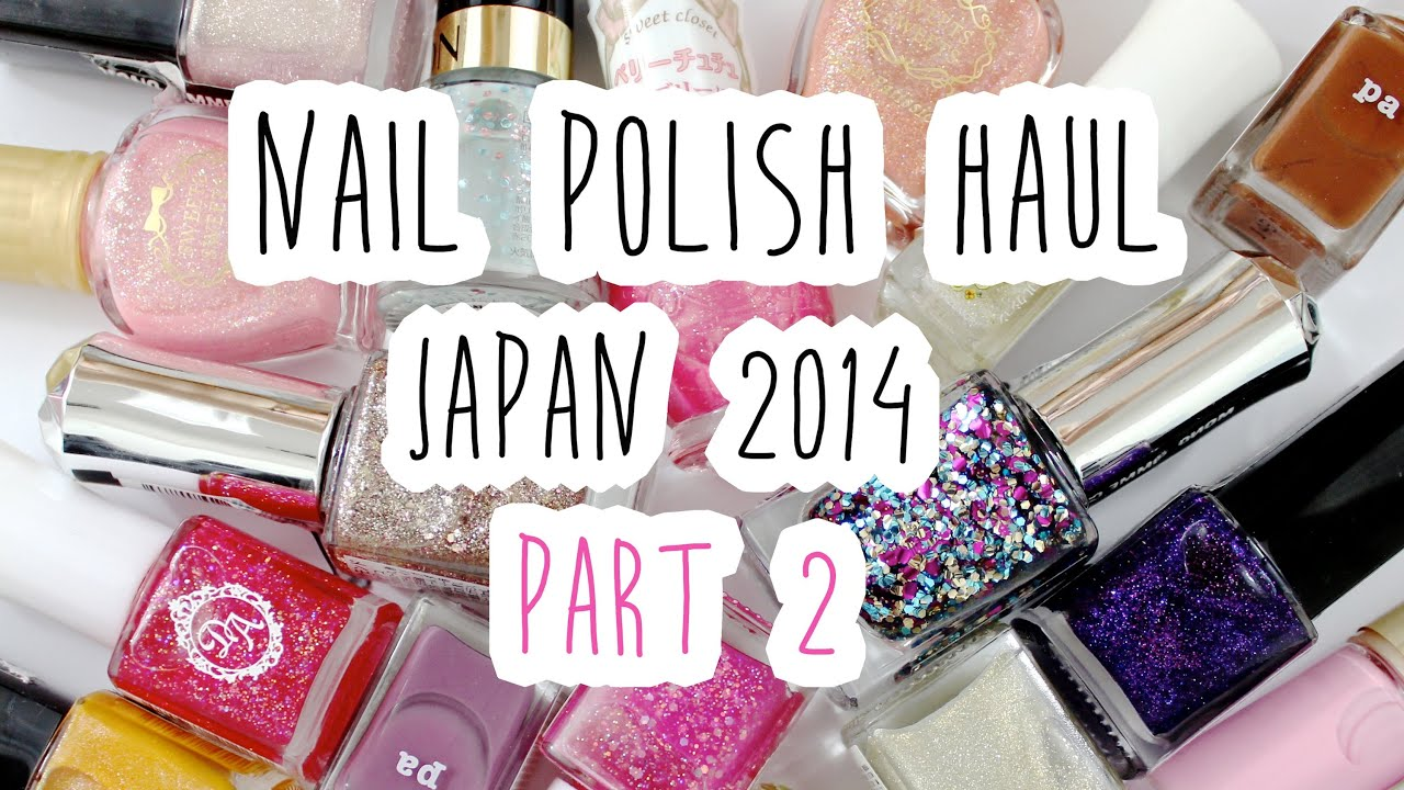 Nail Polish Haul Japan 2014 | Part 2 ♡ - YouTube