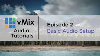 vMix Audio Tutorial 2 - Audio Basics, Audio Mixer, Audio Delay/sync, Auto Mixing