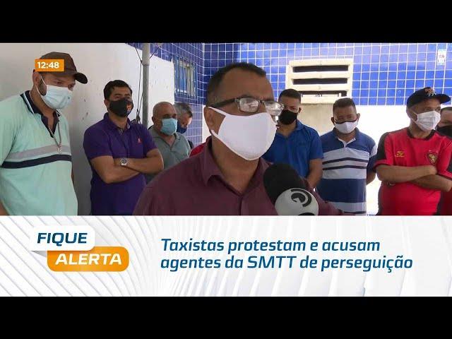 Taxistas protestam e acusam agentes da SMTT de perseguição