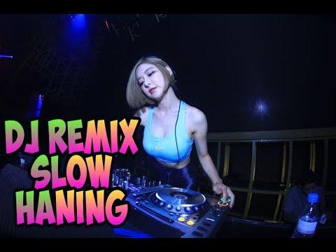 Dj Remix Slow Haning Enak Buat Santai