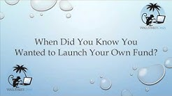 When Did You Decide to Launch Your Own Fund?