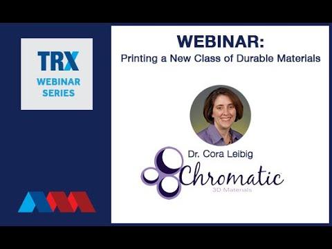 TRX Webinar: Printing a New Class of Durable Materials