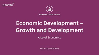 Economic Development – Growth and Development I A Level and IB Economics