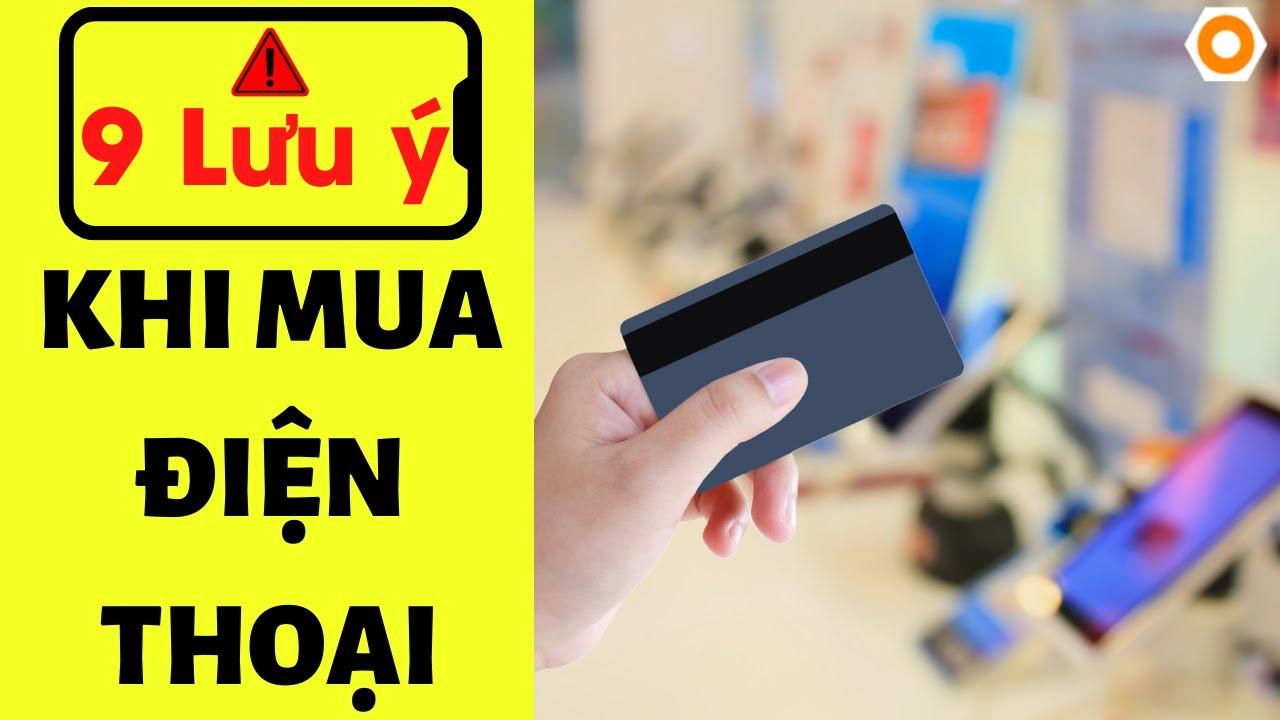 XEM NGAY nếu bạn đang cần mua điện thoại mới!!!