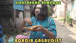 BORDIR GAGAL DIET || KONTRAKAN REMPONG EPISODE 296