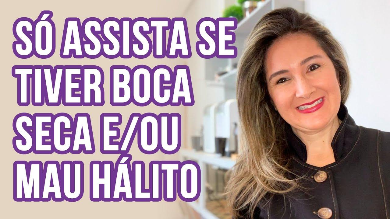 SÓ ASSISTA SE TIVER BOCA SECA E/OU MAU HÁLITO
