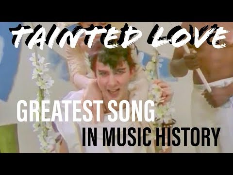 Tainted Love: The Best Song in  History - I&39;m Obsessed With This