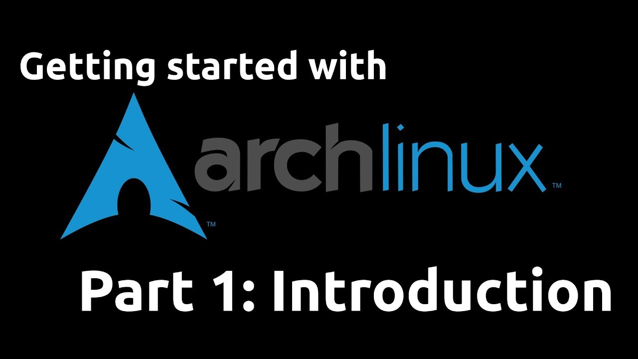 Getting Started with Arch Linux (2019 Refresh) 01 - Introduction