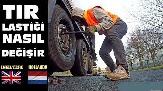 TIR LASTİĞİ NASIL DEĞİŞİLİR / İNGİLTERE - HOLLANDA SÜPER SEFER