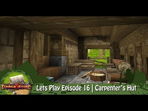Timber & Stone | Lets Play Episode 16 | Carpenter's Hut
