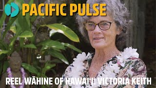 Pacific Pulse 201 - Reel Wāhine of Hawaiʻi: Victoria Keith