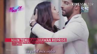 #Main Tenu Samjhawan Remix