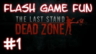 Flash Game Fun - The Last Stand: Dead Zone - Part 1