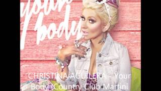 CHRISTINA AGUILERA - Your Body (Country Club Martini Crew Dirty Radio) (2012)