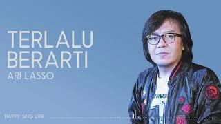 Ari Lasso - Terlalu Berarti (lirik)