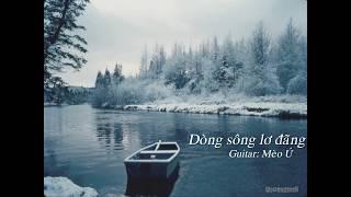 [Guitar Hòa tấu] Dòng sông lơ đãng (St Việt Anh) - Mèo Ú