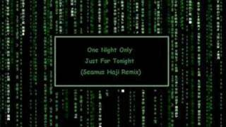 One Night Only - Just For Tonight (Seamus Haji Remix)