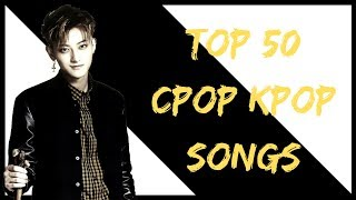 Top 50 Cpop/Kpop Songs lul