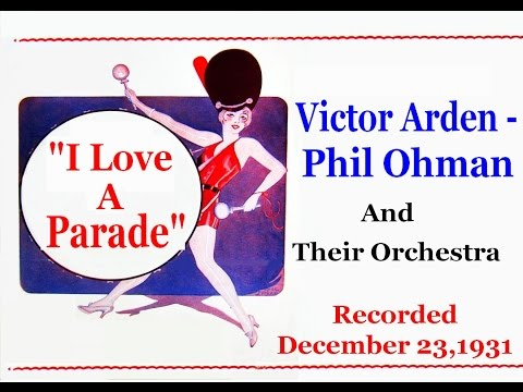 """""""I Love A Parade""""Victor Arden - Phil Ohman and Their Orchestra 1931"""