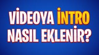 VİDEOYA İNTRO NASIL EKLENİR? / EĞİTİM #2