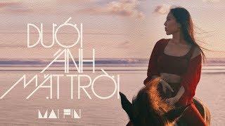 [OFFICIAL MV] DƯỚI ÁNH MẶT TRỜI #DAMT - MAI FIN