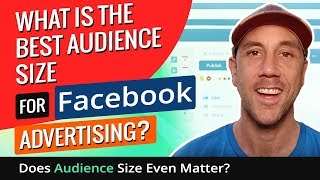 What Is The Best Audience Size For Facebook Advertising? Does Audience Size Even Matter?