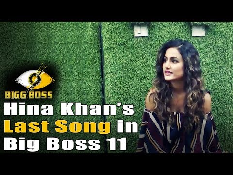 Hina Khan Last Song in Big Boss 11