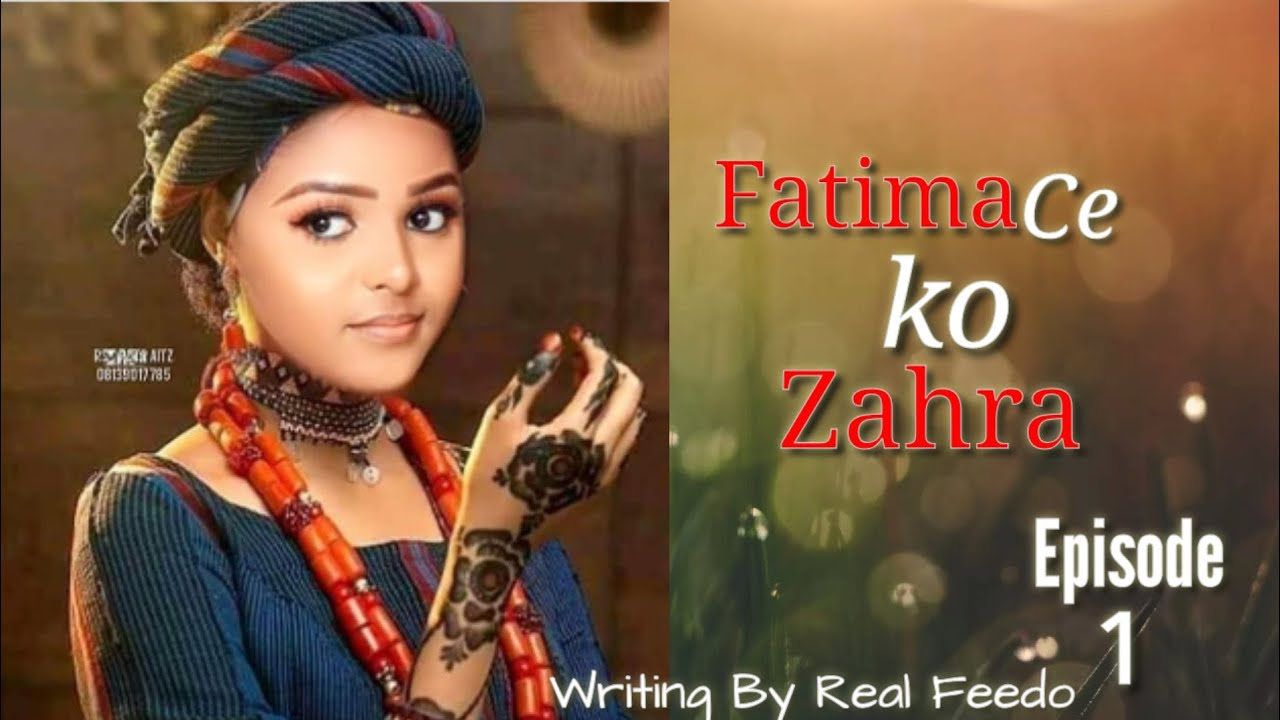 Download Fatima ce ko Zahra Episode 1 sabon Labari 2/2/2021
