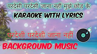 परदेसी परदेसी जाना नहीं Karaoke With Lyrics। PardeshI Pardeshi Jan Nahi Mujhe Chod Ke Karaoke Lyrics