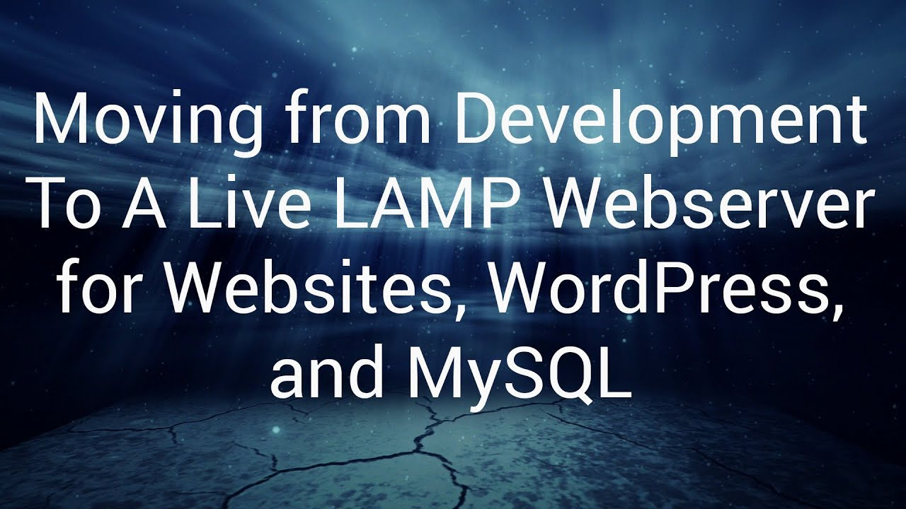 Moving From Development To A Live LAMP Webserver For Websites, WordPress,  And MySQL