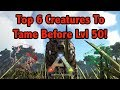 Top 6 Best Creatures To Tame Before Lvl 50 In Ark Surivival Evolved!
