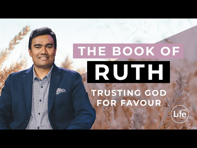 Ruth 3 - Trusting God for Favour | Rev Paul Jeyachandran