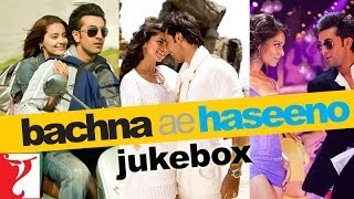 Bachna Ae Haseeno - Audio Jukebox