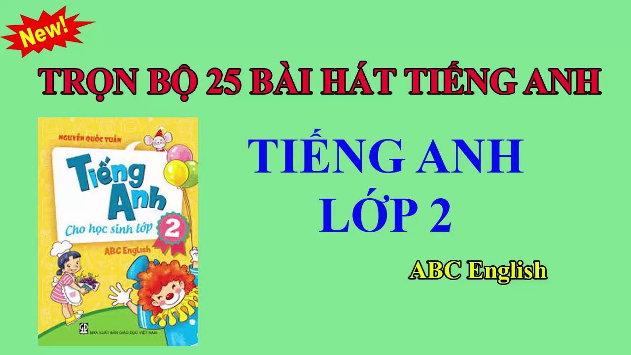 Các bài hát tiếng Anh lớp 2 (ABC English)  Trọn bộ 25 bài trong 25 unit