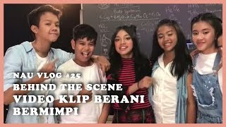 NAU VLOG #25 - Behind The Scene Video Klip Berani Bermimpi