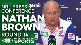 NRL Press Conference: Nathan Brown - Round 14   NRL on Nine