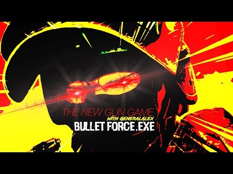 BULLET FORCE.EXE || The New Gun Game 2019 ||
